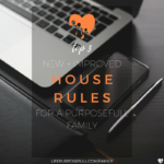 New + Improved House Rules for a Purposefull Family