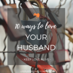 10 Ways to Love Your Husband