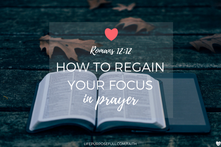How To Regain Your Focus In Prayer