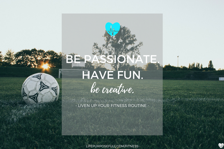 Be Passionate. Have Fun. Be Creative.