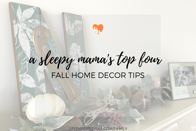 A Sleepy Mama's Top 4 Tips for Easy and Beautiful Fall Home Decor