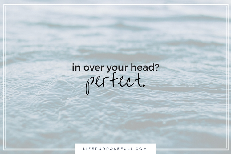 In Over Your Head? Perfect.
