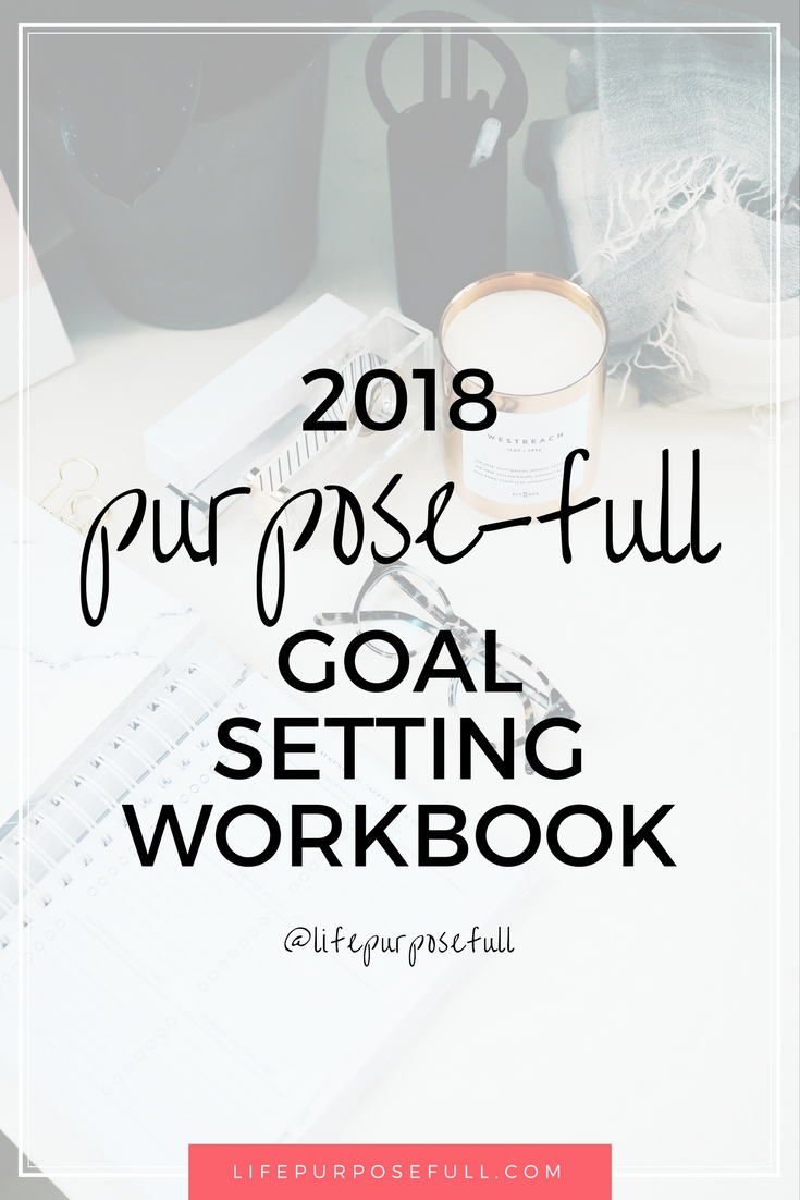 Workbooks goals workbook : 2018 Purpose-Full Goal Setting + Free Workbook | PurposeFull Life